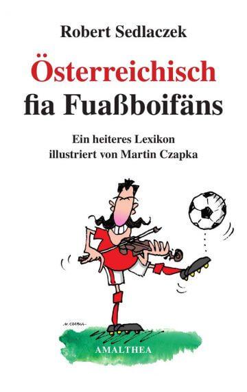 Robert Sedlaczek: Österreichisch fia Fuaßboifäns