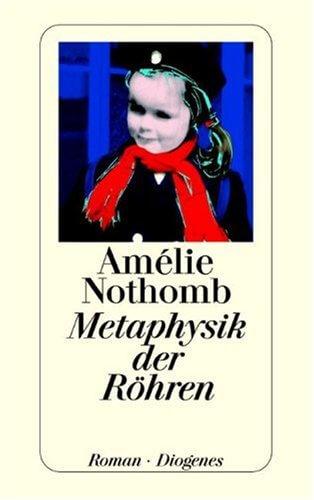 Amélie Nothomb - Metaphysik der Röhren