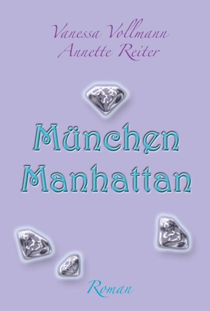 Vanessa Vollmann, Anette Reiter München Manhattan