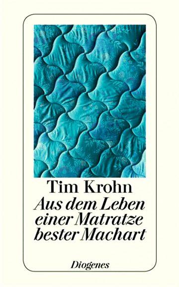 Tim Krohn: Aus dem Leben einer Matratze bester Machart