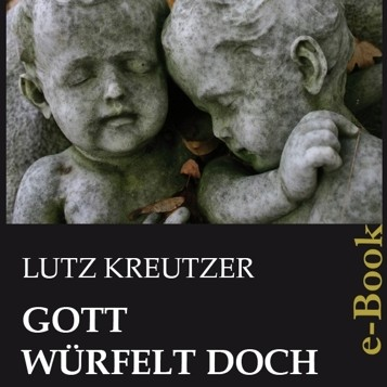 Lutz Kreutzer: Gott würfelt doch