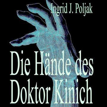 Ingrid J. Poljak: Die Hände des Doktor Kinich