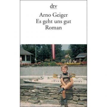 Arno Geiger: Uns geht es gut