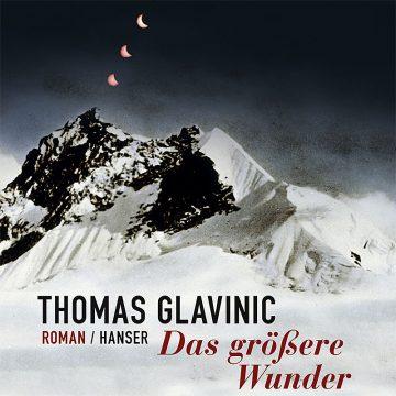Thomas Glavinic: Das größere Wunder