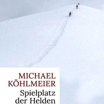 Michael Köhlmeier: Spielplatz der Helden