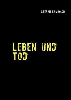 Stefan Lamboury: Leben und Tod Kurzgeschichtensammlung
