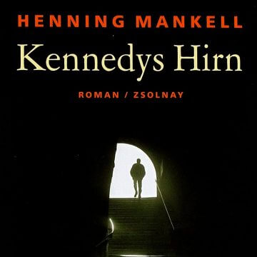 Henning Mankell: Kennedys Hirn