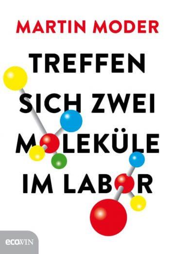 Martin Moder: Treffen sich zwei Moleküle im Labor.