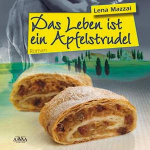 Lena Mazzai: Das Leben ist ein Apfelstrudel
