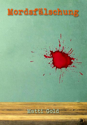 Matti Gold: Mordsfälschung