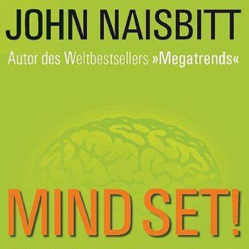 John Naisbitt: Mind Set! Wie wir die Zukunft entschlüsseln
