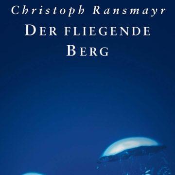 Christoph Ransmayr: Der fliegende Berg