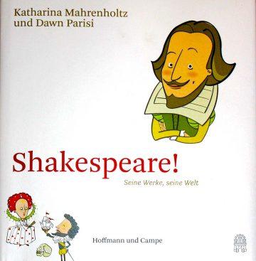 Katharina Mahrenholtz/Dawn Parisi: Shakespeare! Seine Werke, seine Welt
